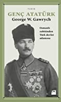 Genç Atatürk: Osmanlı Zabitinden Türk Devlet Adamına