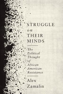 Struggle on Their Minds The Political Thought of African American Resistance