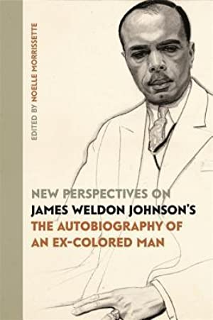 ➷ New Perspectives on James Weldon Johnson's the Autobiography of an Ex-Colored Man  Free ➭ Author Noelle Morrissette – Submitalink.info