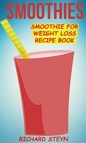 Smoothies: Smoothie For Weight Loss Recipe Book