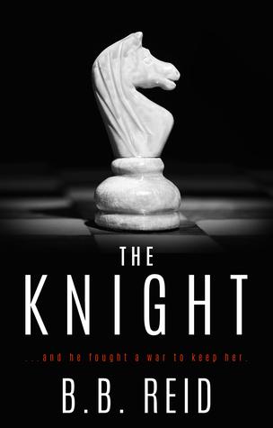 The Knight (Stolen Duet, #2) by B B  Reid