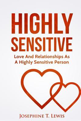 Highly Sensitive: Love And Relationships As A Highly Sensitive Person