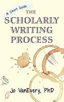 The Scholarly Writing Process: A Short Guide