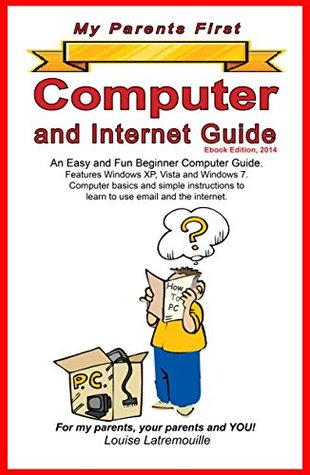 My Parents First Computer and Internet Guide: An Easy and Fun Beginner Computer Guide. Features XP, Vista and Windows 7.Computer basics and simple instructions ... (My Parents First Computer Guides)