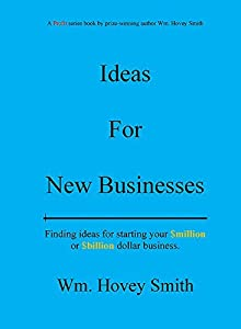 Ideas For New Businesses: Finding ideas for starting your $million or $billion dollar business