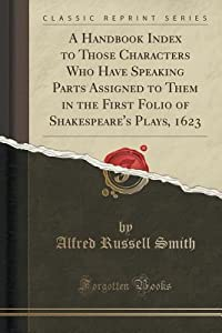 A Handbook Index to Those Characters Who Have Speaking Parts Assigned to Them in the First Folio of Shakespeare's Plays, 1623