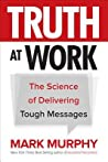 Truth at Work: The Science of Delivering Tough Messages