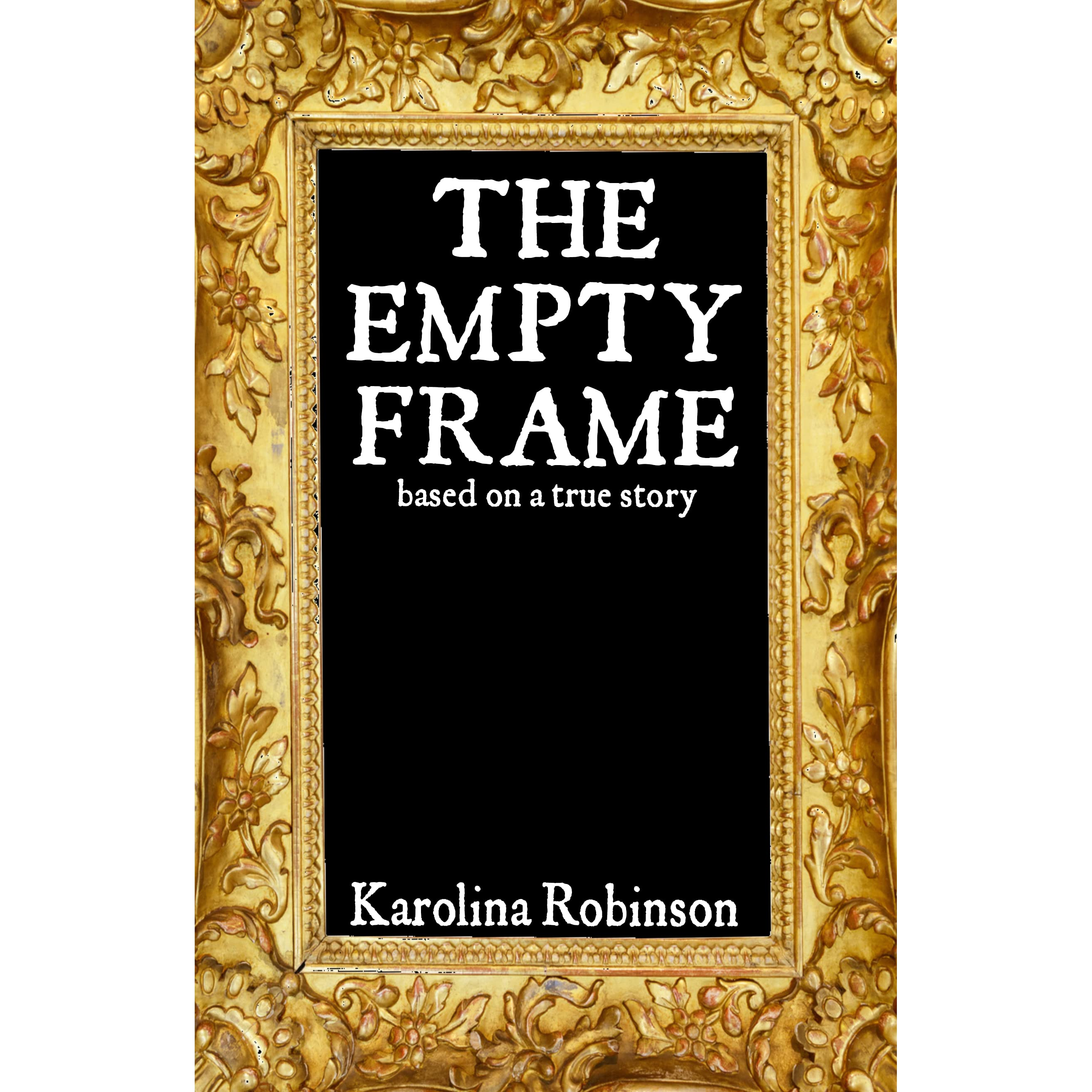 the empty frame based on a true story by karolina robinson - Empty Picture Frame