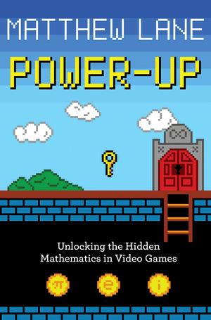 Power-Up: Unlocking the Hidden Mathematics in Video Games