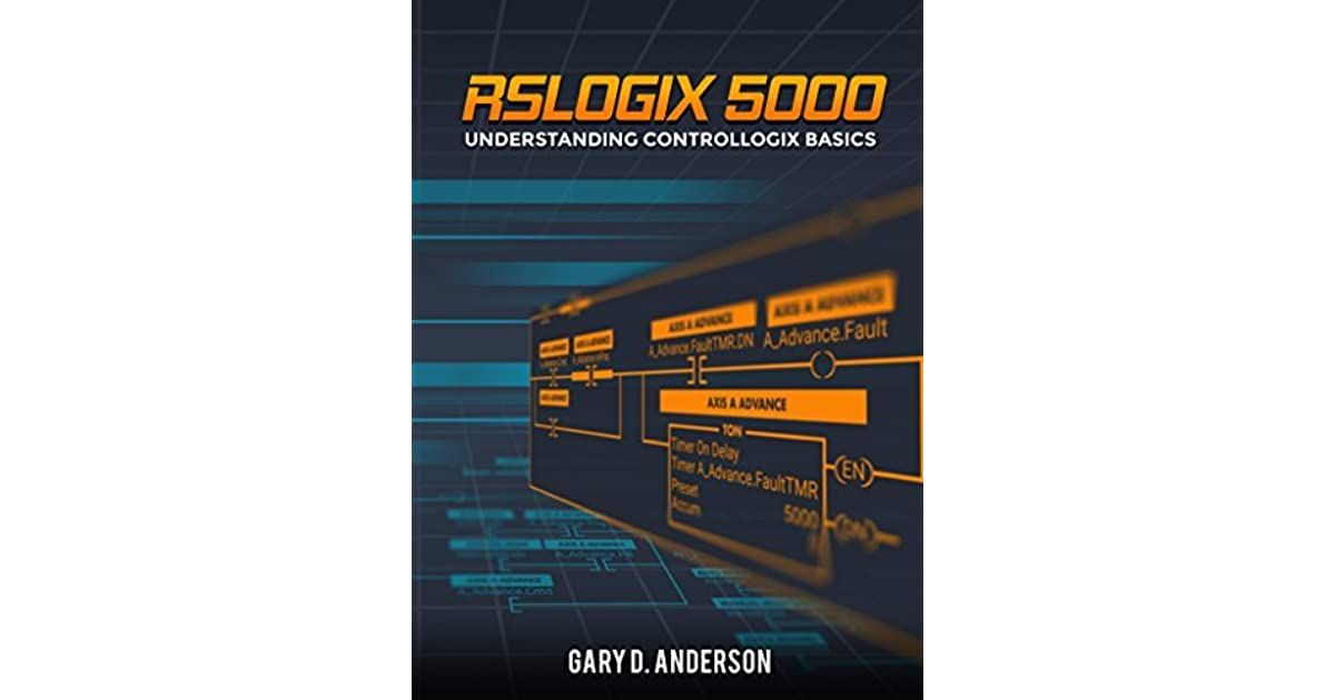 Rslogix 5000 Understanding Controllogix Basics By Gary Anderson