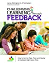 Challenging Learning Through Feedback: How to Get the Type, Tone and Quality of Feedback Right Every Time (Challenging Learning Series)