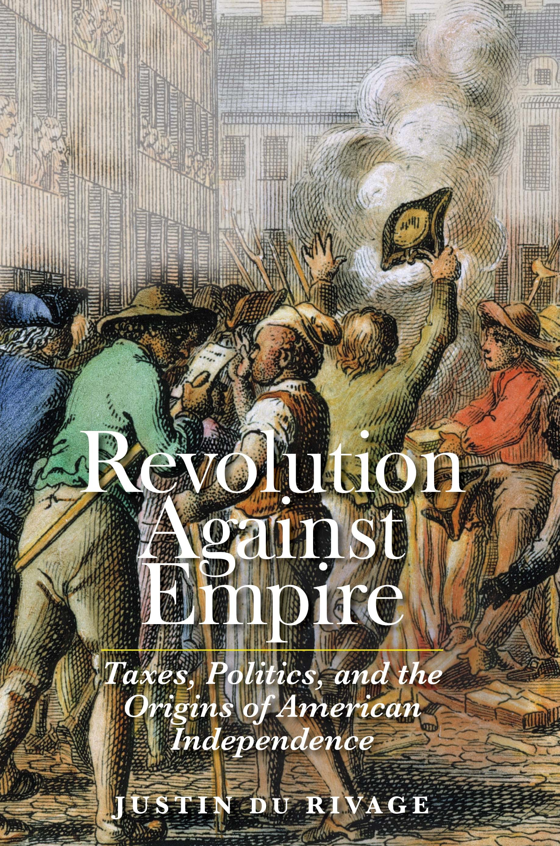 Revolution Against Empire Taxes, Politics, and the Origins of American Independence