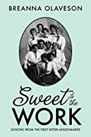 Sweet Is the Work: Lessons from the First Sister Missionaries