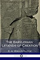 The Babylonian Legends of Creation: (Illustrated)