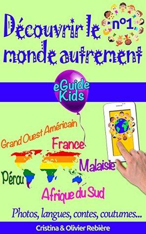 Découvrir le monde autrement n°1: Voyagez avec votre enfant et ouvrez lui l'esprit! Pérou, Grand Ouest Américain, France, Malaisie, Afrique du Sud (eGuide Kids t. 6)