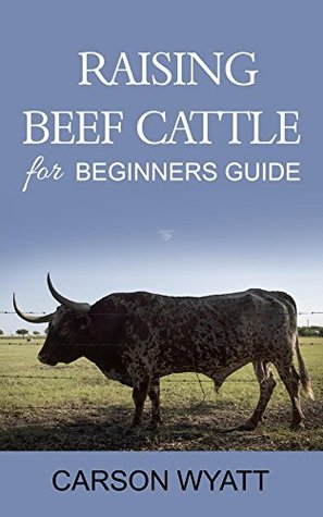 Raising Beef Cattle For Beginner's Guide (Homesteading Freedom)