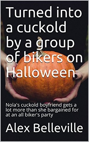 Turned into a cuckold by a group of bikers on Halloween: Nola's cuckold boyfriend gets a lot more than she bargained for at an all biker's party (The Biker Halloween Book 1)