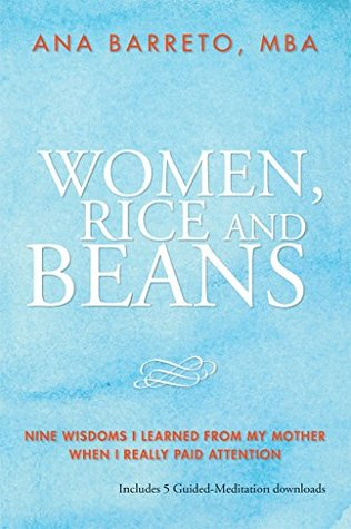 Women, Rice and Beans: Nine Wisdoms I Learned From My Mother When I Really Paid Attention