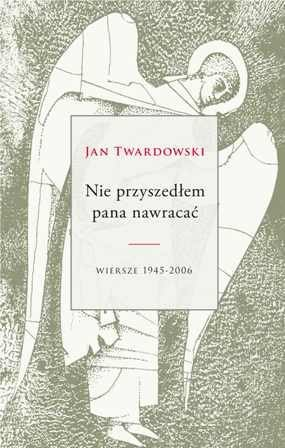 Nie Przyszedłem Pana Nawracać Wiersze 1945 1985 By Jan