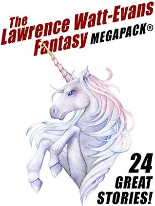 The Lawrence Watt-Evans Fantasy Megapack by Lawrence Watt-Evans