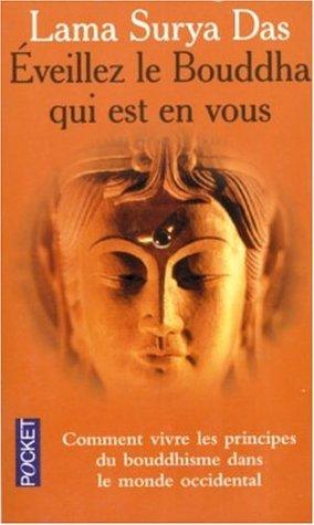 Éveillez le Bouddha qui est en vous: Comment vivre les principes du bouddhisme dans le monde occidental