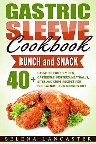 Gastric Sleeve Cookbook: BRUNCH and SNACK – 40+ Bariatric-Friendly Pies, Casserole, Fritters, Meatballs, Bites and Chips Recipes for Post-Weight Loss Surgery Diet (Effortless Bariatric Cookbook 5)