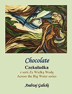 Chocolate - Czekoladka (Polish-English edition): Bilingual edition - Wydanie dwujezyczne (Across the Big Water - Za Wielka Woda Book 6)