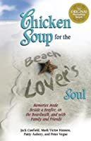 Chicken Soup for the Beach Lover's Soul: Memories Made Beside a Bonfire, on the Boardwalk and with Family and Friends in the Summer Sunand with Family and Friends in the Summer Sun