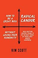 Radical Candor: How to be a Great Boss Without Losing Your Humanity (Expert Thinking)