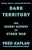 Dark Territory: The Secret History of Cyber War