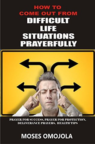 How To Come Out From Difficult Situations Prayerfully by