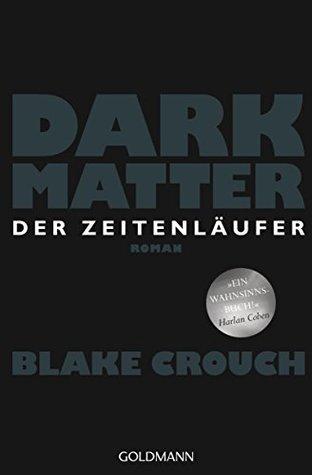 Dark Matter / Der Zeitenläufer by Blake Crouch