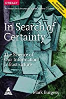 In Search of Certainty: The Science of Our Information Infrastructure, 2nd Edition