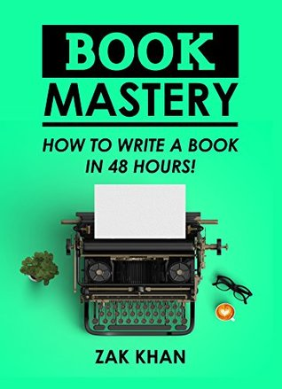 Book Mastery: How To Write A Book In 48 Hours