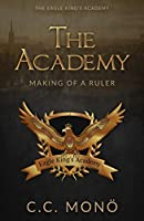 The Academy: Making of a Ruler (The Eagle King's Academy #1)