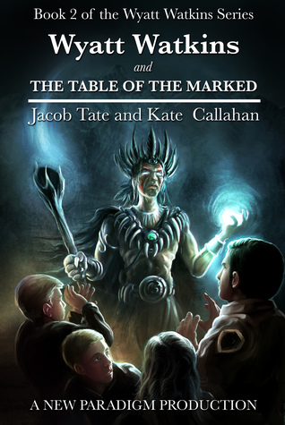 Wyatt Watkins and The Table of the Marked (Book #2)