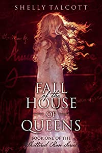 Fall of the House of Queens (The Shattered Rose #1)