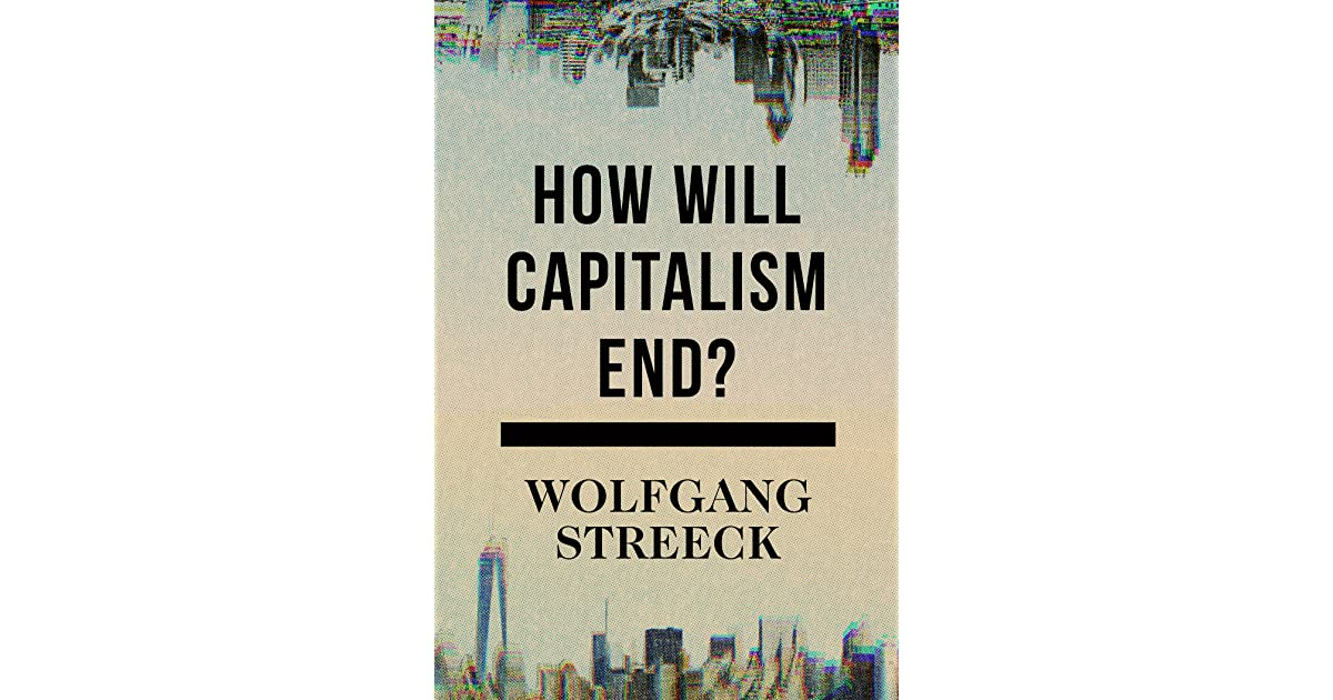 How will capitalism end essays on a failing system by wolfgang streeck fandeluxe Gallery