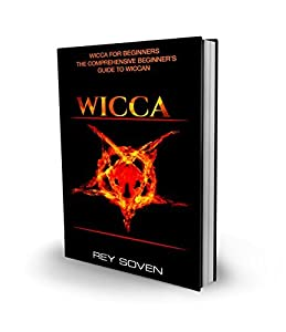 Wicca: Wicca for Beginners - the Comprehensive Beginner's Guide to Wiccan Spiritual Beliefs, Traditions,book of spells, Astrology,herbal magic and Philosophies ... Palm Reading, herbal magic, candle magic))