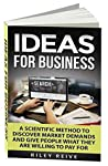 Ideas For Business: Learn a scientific method to discover market demands and give people what they are willing to pay for (new creative ideas for a business)