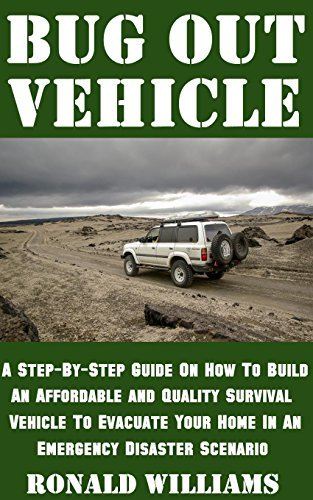 Bug Out Vehicle: A Step-By-Step Guide On How To Build An Affordable and Quality Survival Vehicle To Evacuate Your Home In An Emergency Disaster Scenario  by  Ronald Williams