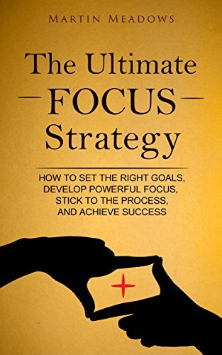 The Ultimate Focus Strategy  How