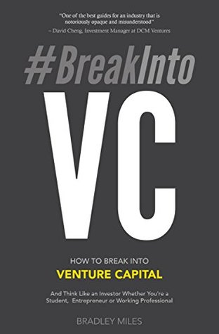 #BreakIntoVC: How to Break Into Venture Capital And Think Like an Investor Whether You're a Student, Entrepreneur or Working Professional (Venture Capital Guidebook Book 1)