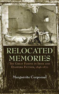 Relocated Memories The Great Famine in Irish and Diaspora Fiction, 1846-1870