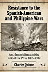Resistance to the Spanish-American and Philippine Wars: Anti-Imperialism and the Role of the Press, 1895-1902