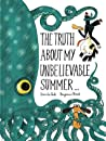 The Truth About My Unbelievable Summer...
