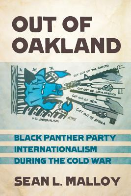 Out of Oakland: Black Panther Party Internationalism During the Cold War