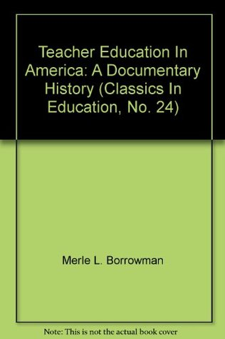 Teacher Education in America: A Documentary History (Classics in Education, 24)