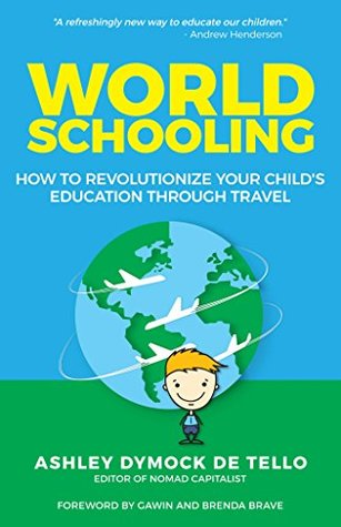 World Schooling: How to Revolutionize Your Child's Education Through Travel