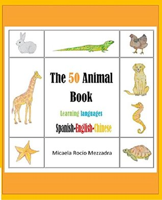 Spanish English Chinese (Mandarin). The Animal Book. 50 Animals (for childrens and adults): Animales desde la A hasta la Z. Español Inglés Chino Mandarín.